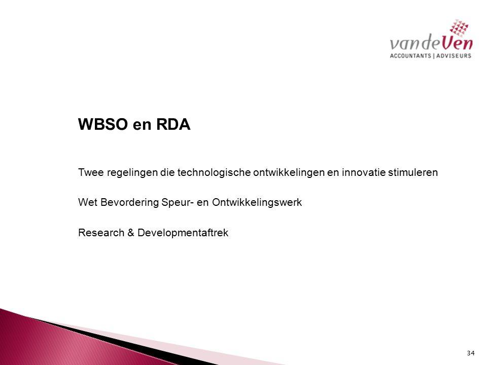 WBSO en RDA Twee regelingen die technologische ontwikkelingen en innovatie stimuleren Wet Bevordering Speur- en Ontwikkelingswerk Research & Developmentaftrek