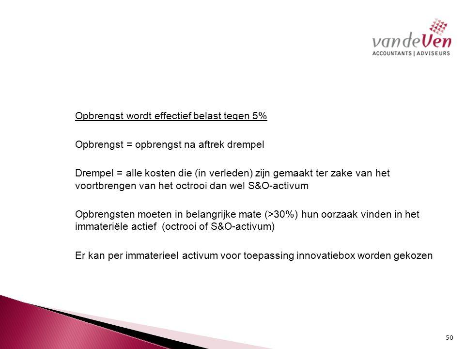 Opbrengst wordt effectief belast tegen 5% Opbrengst = opbrengst na aftrek drempel Drempel = alle kosten die (in verleden) zijn gemaakt ter zake van het voortbrengen van het octrooi dan wel S&O-activum Opbrengsten moeten in belangrijke mate (>30%) hun oorzaak vinden in het immateriële actief (octrooi of S&O-activum) Er kan per immaterieel activum voor toepassing innovatiebox worden gekozen
