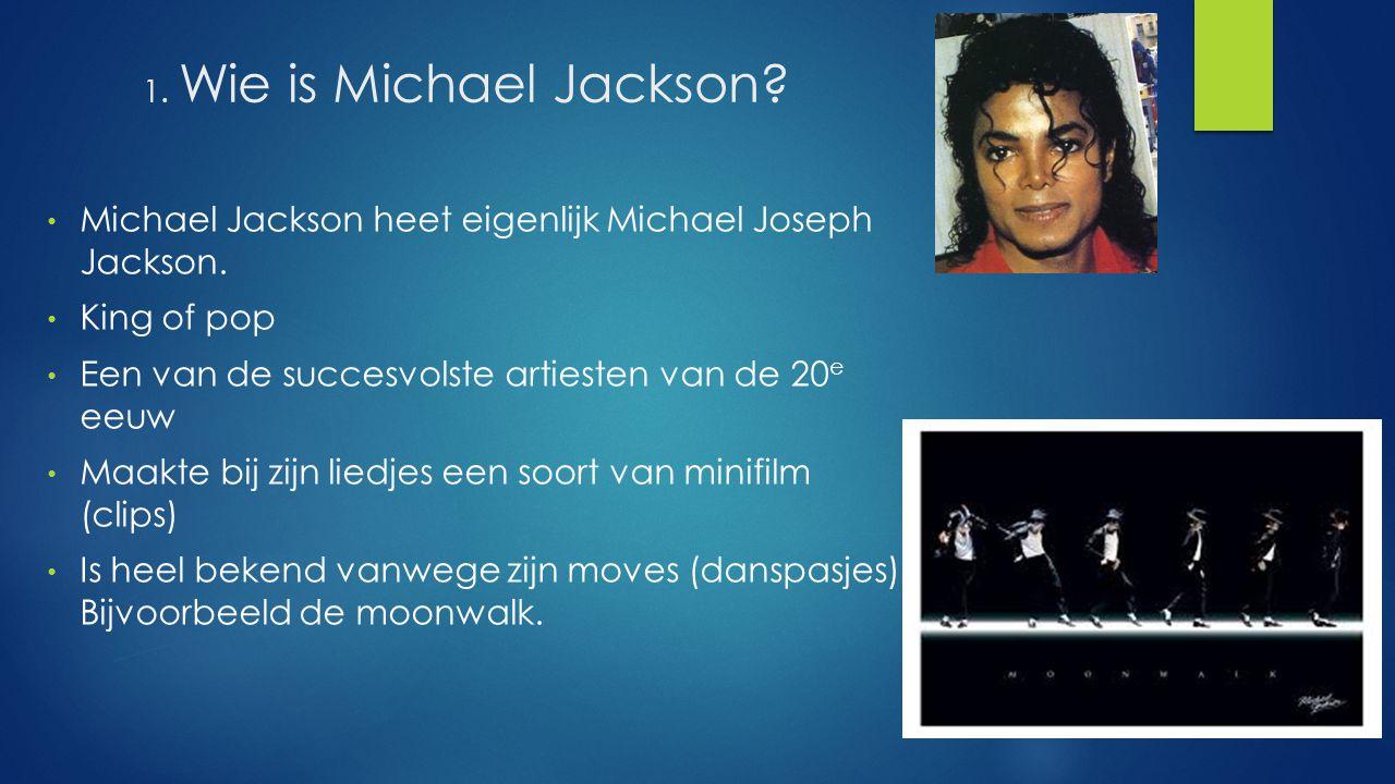 Michael Jackson heet eigenlijk Michael Joseph Jackson. King of pop