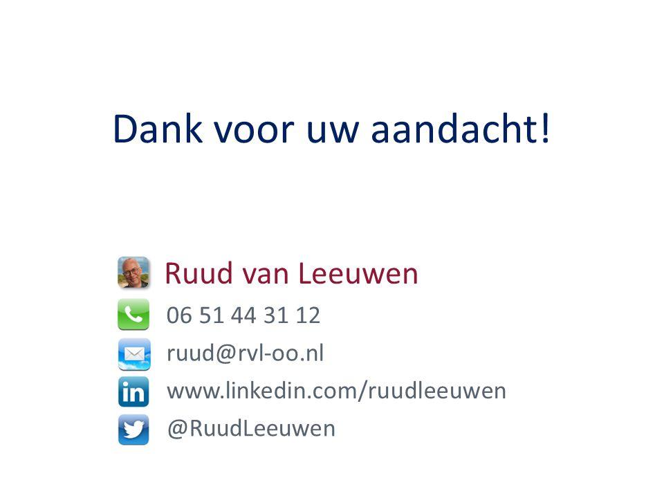 Dank voor uw aandacht! Ruud van Leeuwen 06 51 44 31 12 ruud@rvl-oo.nl