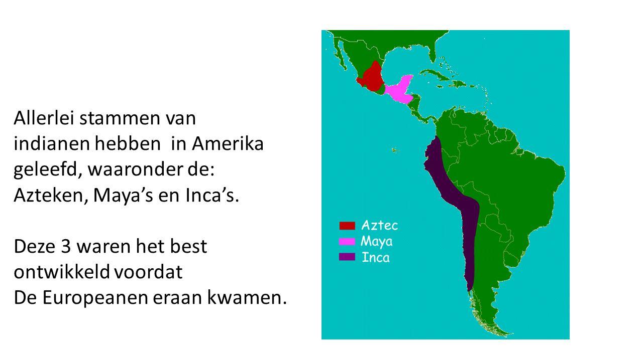 Allerlei stammen van indianen hebben in Amerika. geleefd, waaronder de: Azteken, Maya's en Inca's.