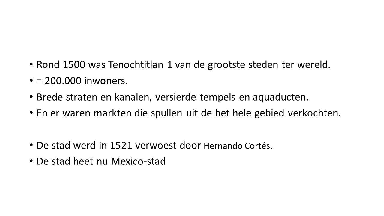 Rond 1500 was Tenochtitlan 1 van de grootste steden ter wereld.