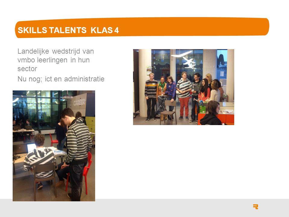 SKILLS TALENTS KLAS 4 Landelijke wedstrijd van vmbo leerlingen in hun sector.
