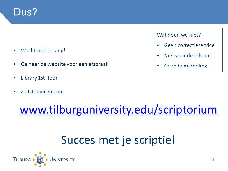 www.tilburguniversity.edu/scriptorium Succes met je scriptie! Dus