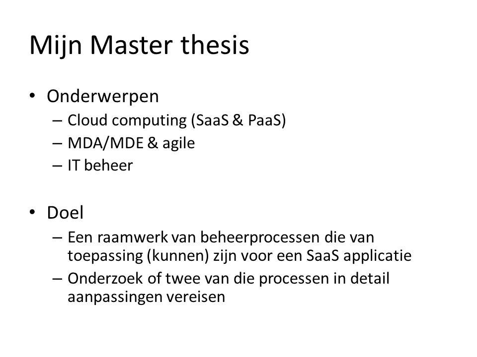 Mijn Master thesis Onderwerpen Doel Cloud computing (SaaS & PaaS)
