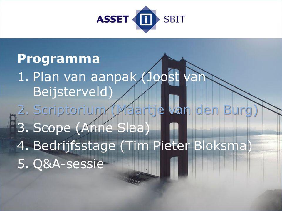 Programma Plan van aanpak (Joost van Beijsterveld) Scriptorium (Maartje van den Burg) Scope (Anne Slaa)