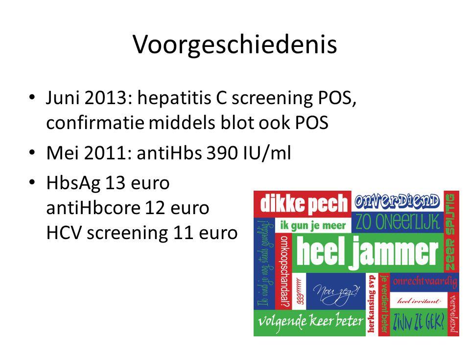 Voorgeschiedenis Juni 2013: hepatitis C screening POS, confirmatie middels blot ook POS. Mei 2011: antiHbs 390 IU/ml.