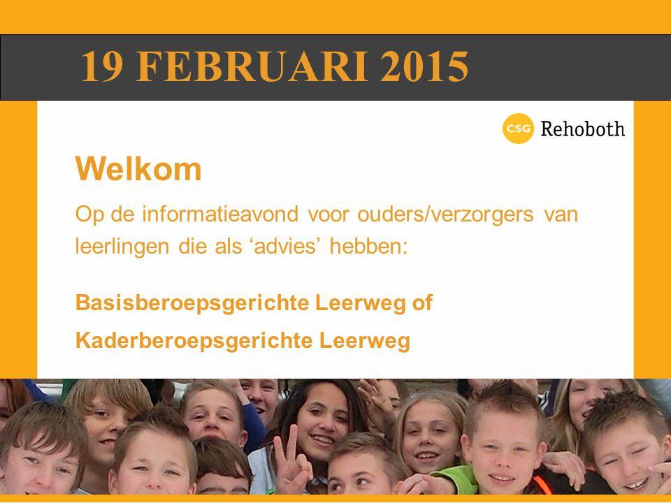 19 FEBRUARI 2015 Welkom. Op de informatieavond voor ouders/verzorgers van leerlingen die als 'advies' hebben: