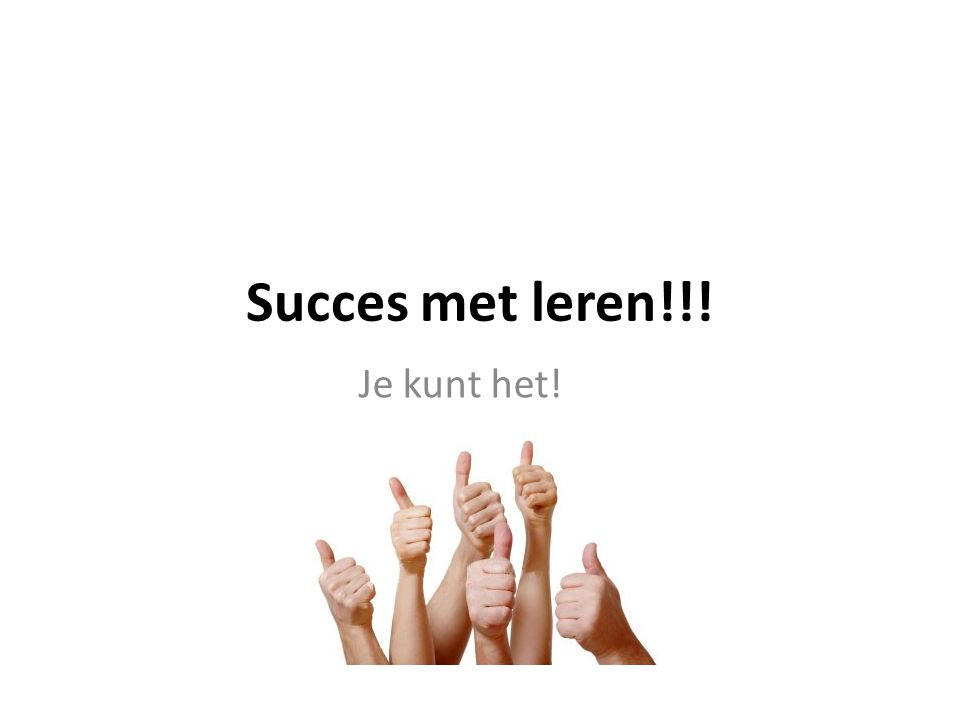 Succes met leren!!! Je kunt het!