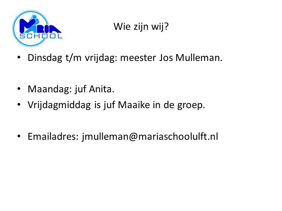 Wie zijn wij Dinsdag t/m vrijdag: meester Jos Mulleman. Maandag: juf Anita. Vrijdagmiddag is juf Maaike in de groep.