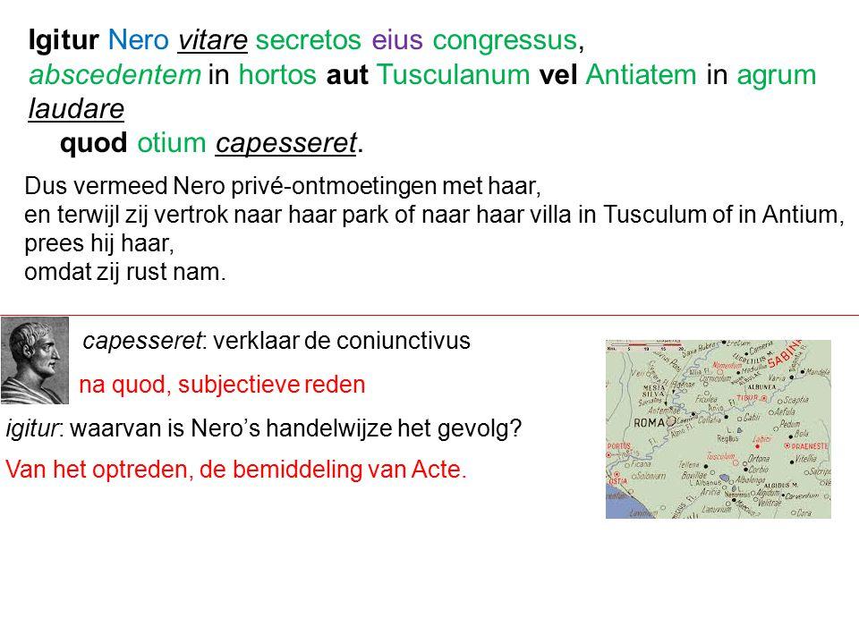 Igitur Nero vitare secretos eius congressus,