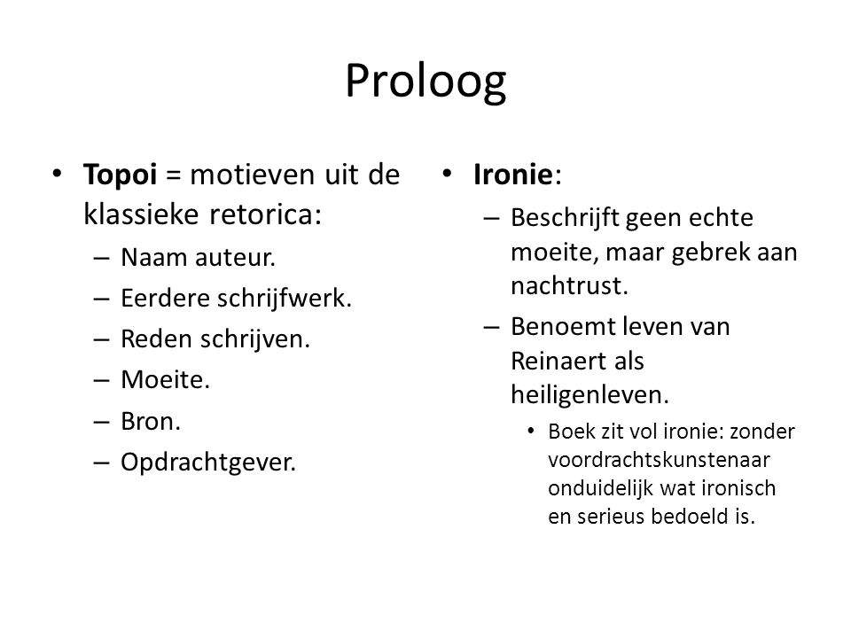 Proloog Topoi = motieven uit de klassieke retorica: Ironie: