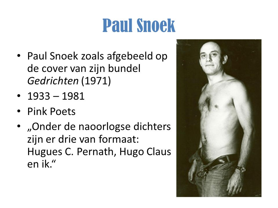 Paul Snoek Paul Snoek zoals afgebeeld op de cover van zijn bundel Gedrichten (1971) 1933 – 1981. Pink Poets.