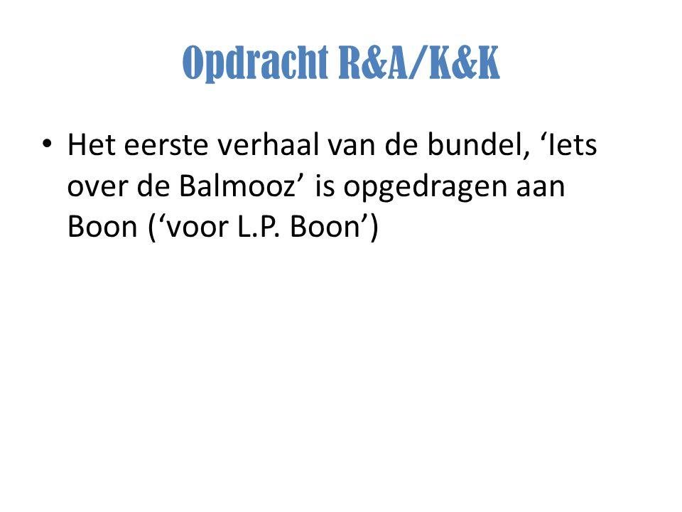 Opdracht R&A/K&K Het eerste verhaal van de bundel, 'Iets over de Balmooz' is opgedragen aan Boon ('voor L.P.