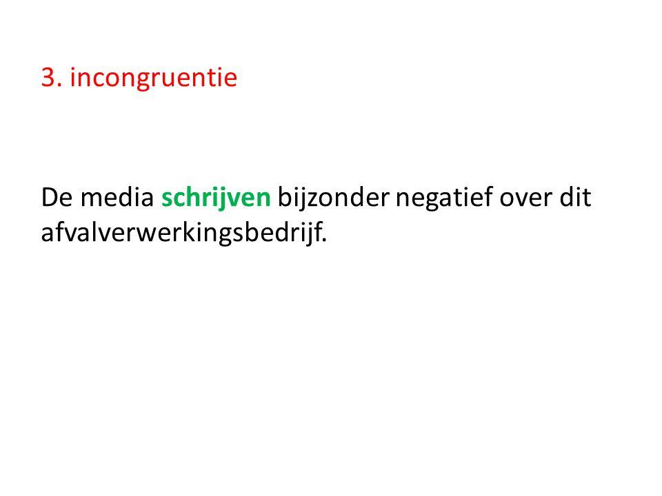 3. incongruentie De media schrijven bijzonder negatief over dit afvalverwerkingsbedrijf.