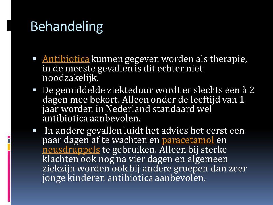 Behandeling Antibiotica kunnen gegeven worden als therapie, in de meeste gevallen is dit echter niet noodzakelijk.