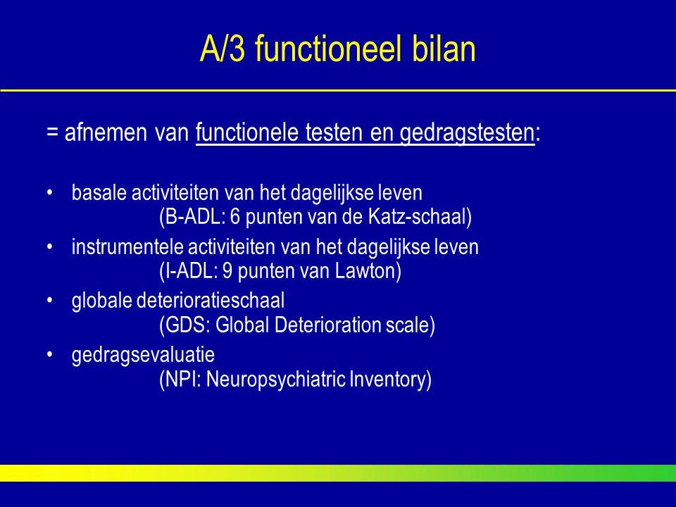 A/3 functioneel bilan = afnemen van functionele testen en gedragstesten: