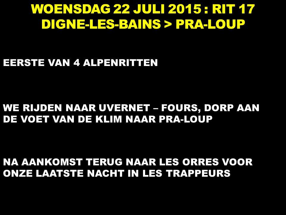 WOENSDAG 22 JULI 2015 : RIT 17 DIGNE-LES-BAINS > PRA-LOUP