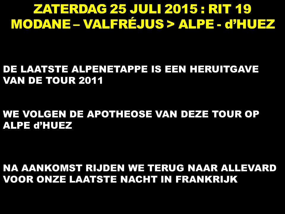 ZATERDAG 25 JULI 2015 : RIT 19 MODANE – VALFRÉJUS > ALPE - d'HUEZ