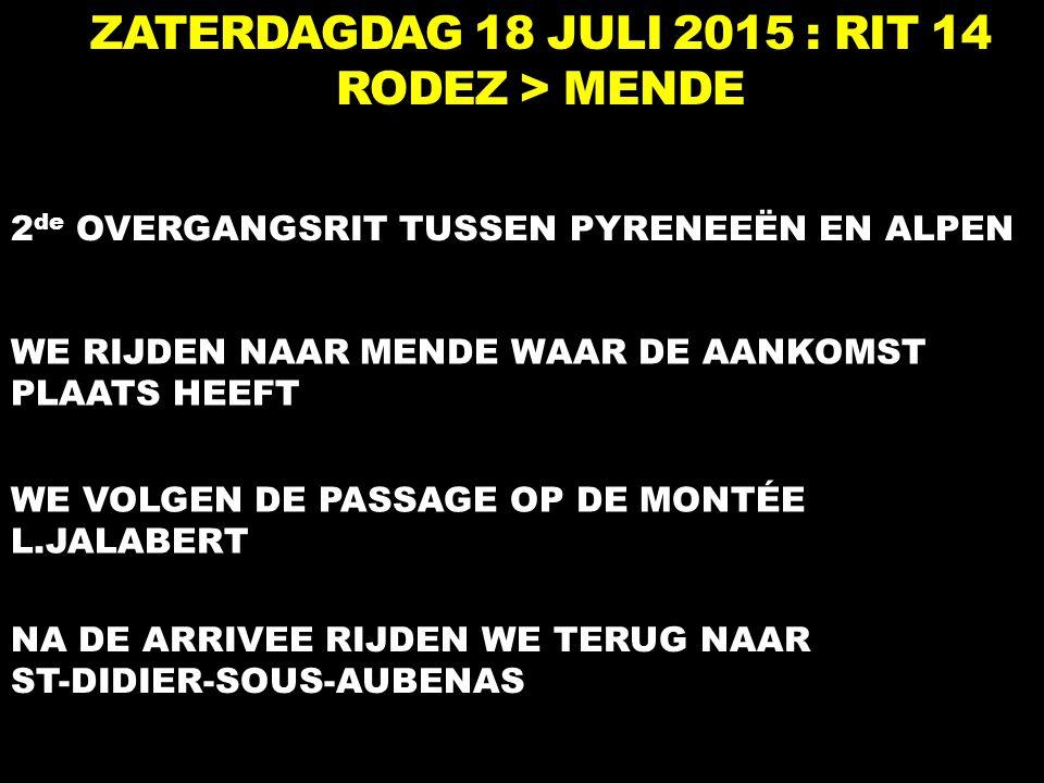 ZATERDAGDAG 18 JULI 2015 : RIT 14 RODEZ > MENDE