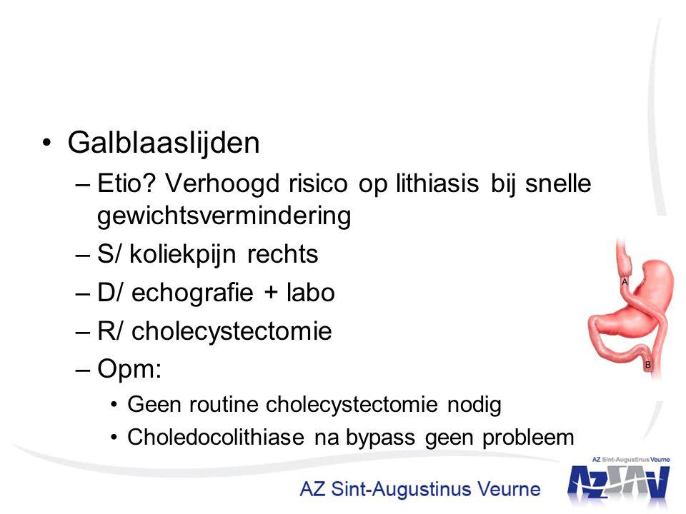 Galblaaslijden Etio Verhoogd risico op lithiasis bij snelle gewichtsvermindering. S/ koliekpijn rechts.