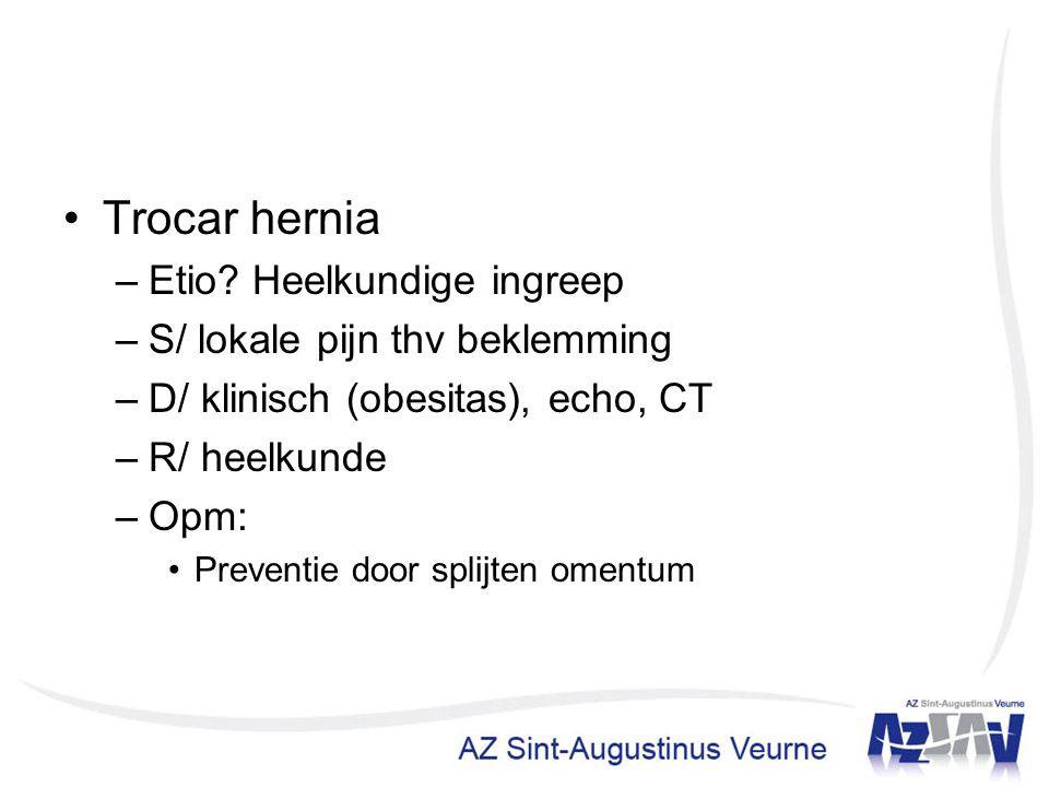 Trocar hernia Etio Heelkundige ingreep S/ lokale pijn thv beklemming