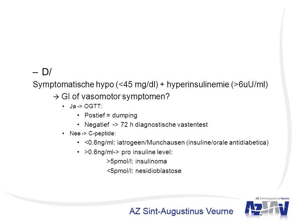 D/ Symptomatische hypo (<45 mg/dl) + hyperinsulinemie (>6uU/ml)
