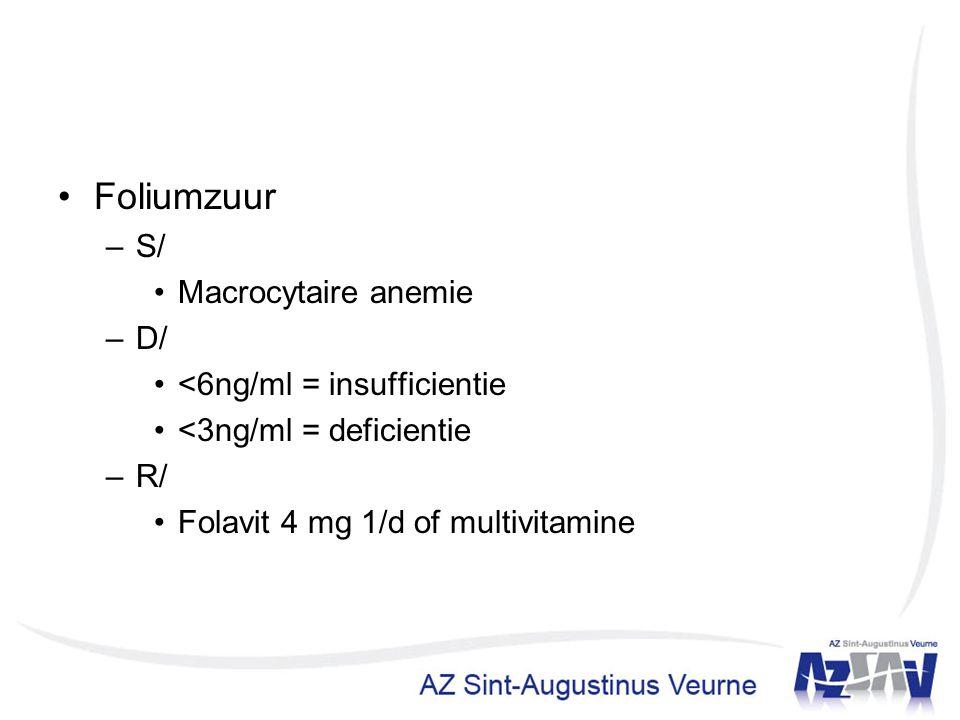Foliumzuur S/ Macrocytaire anemie D/ <6ng/ml = insufficientie