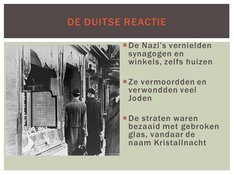 De Duitse reactie De Nazi's vernielden synagogen en winkels, zelfs huizen. Ze vermoordden en verwondden veel Joden.
