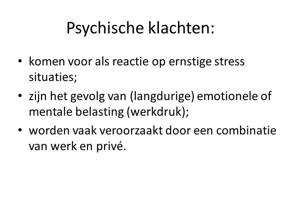 Psychische klachten: komen voor als reactie op ernstige stress situaties;