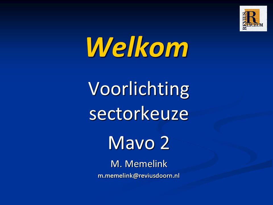 Voorlichting sectorkeuze Mavo 2 M. Memelink m.memelink@reviusdoorn.nl