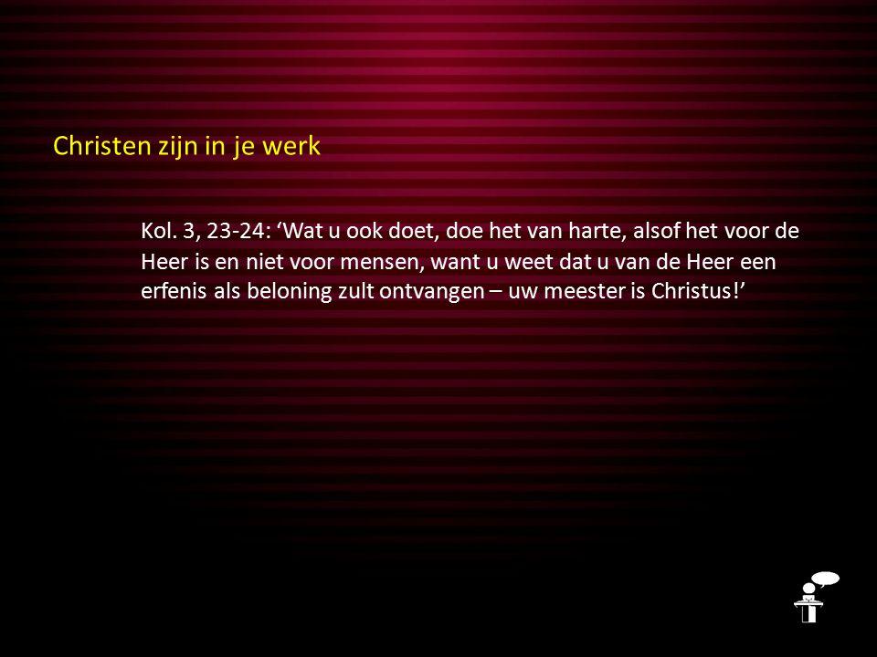 Christen zijn in je werk Kol