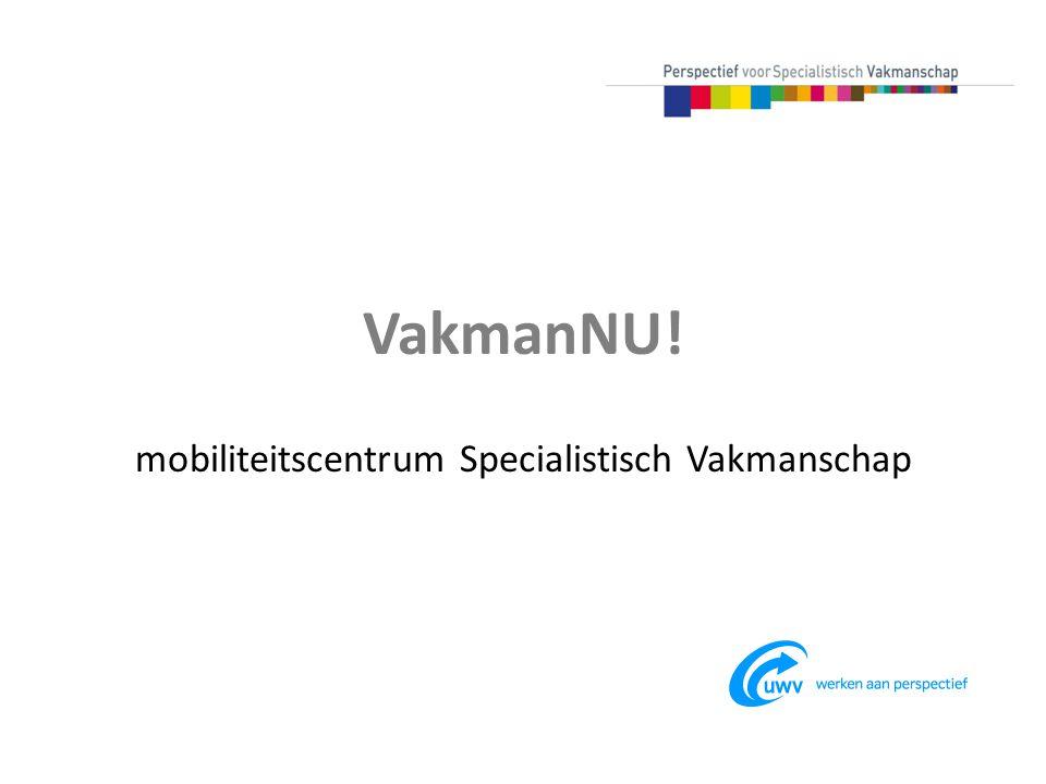 VakmanNU! mobiliteitscentrum Specialistisch Vakmanschap