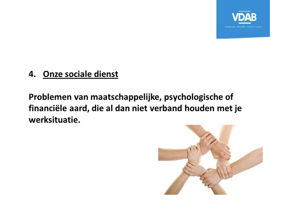 Onze sociale dienst Problemen van maatschappelijke, psychologische of financiële aard, die al dan niet verband houden met je werksituatie.