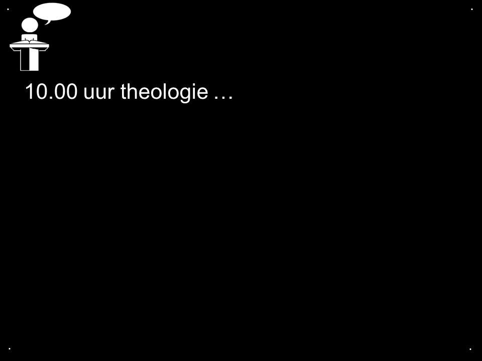 . . 10.00 uur theologie … . .