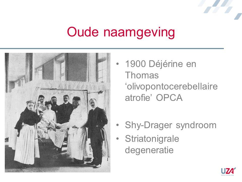 Oude naamgeving 1900 Déjérine en Thomas 'olivopontocerebellaire atrofie' OPCA. Shy-Drager syndroom.