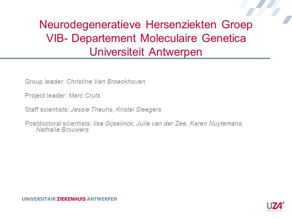 Neurodegeneratieve Hersenziekten Groep VIB- Departement Moleculaire Genetica Universiteit Antwerpen