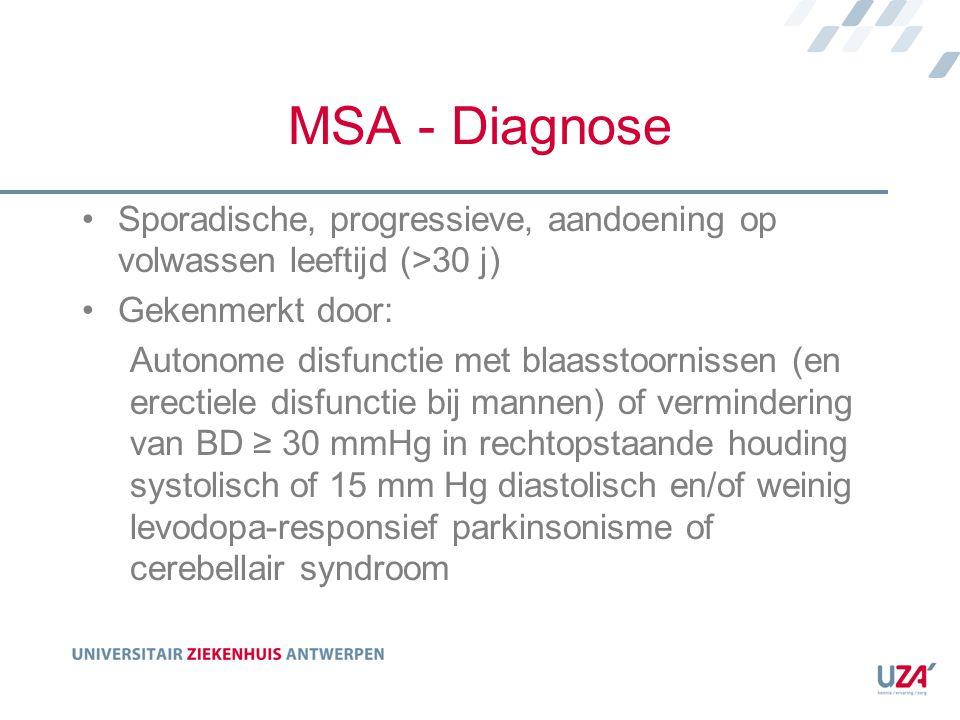 MSA - Diagnose Sporadische, progressieve, aandoening op volwassen leeftijd (>30 j) Gekenmerkt door: