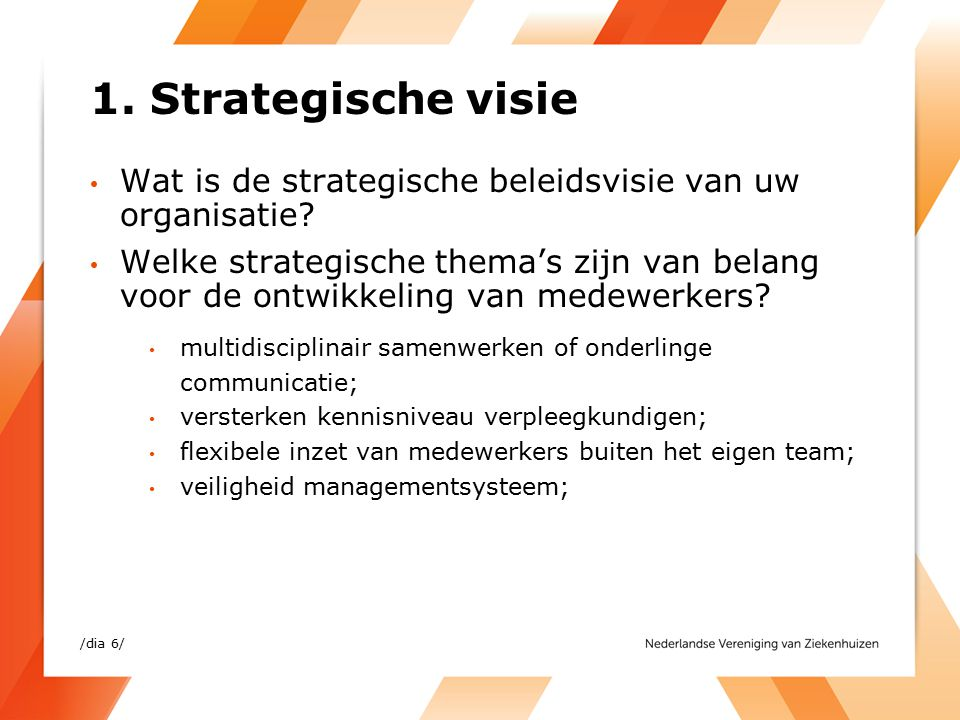 1. Strategische visie Wat is de strategische beleidsvisie van uw organisatie