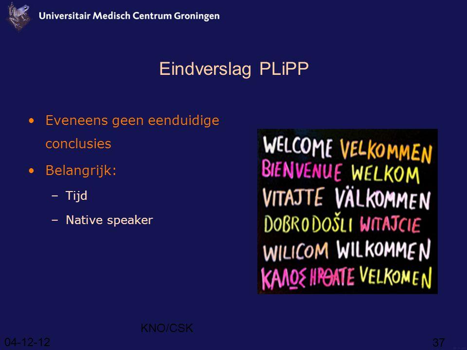Eindverslag PLiPP Eveneens geen eenduidige conclusies Belangrijk: Tijd