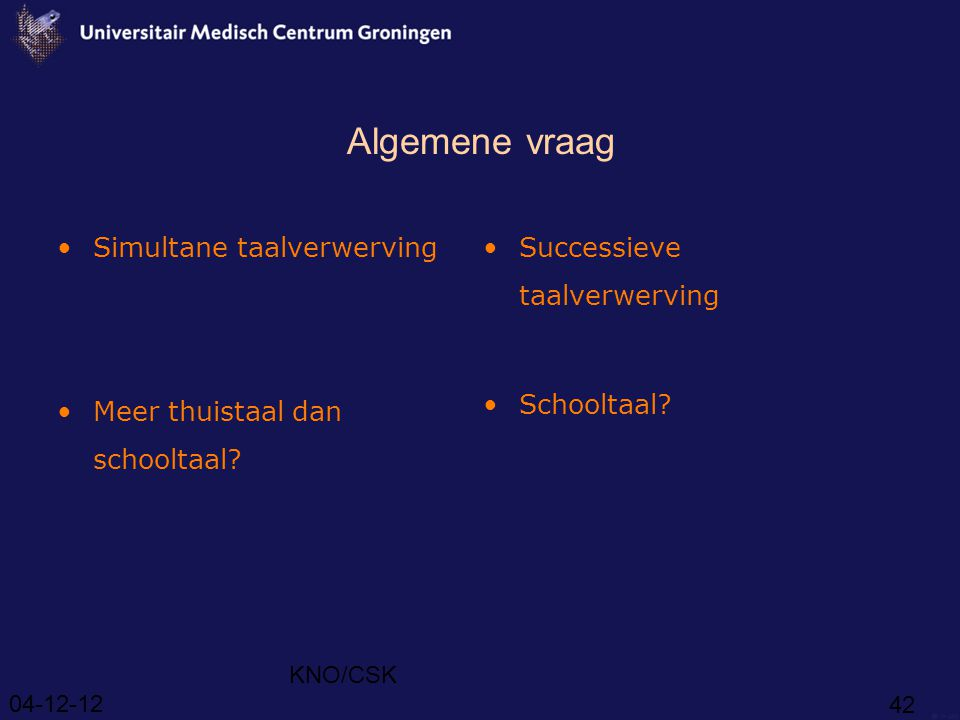 Algemene vraag Simultane taalverwerving Meer thuistaal dan schooltaal