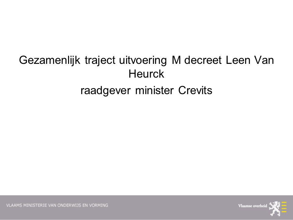 Gezamenlijk traject uitvoering M decreet Leen Van Heurck raadgever minister Crevits