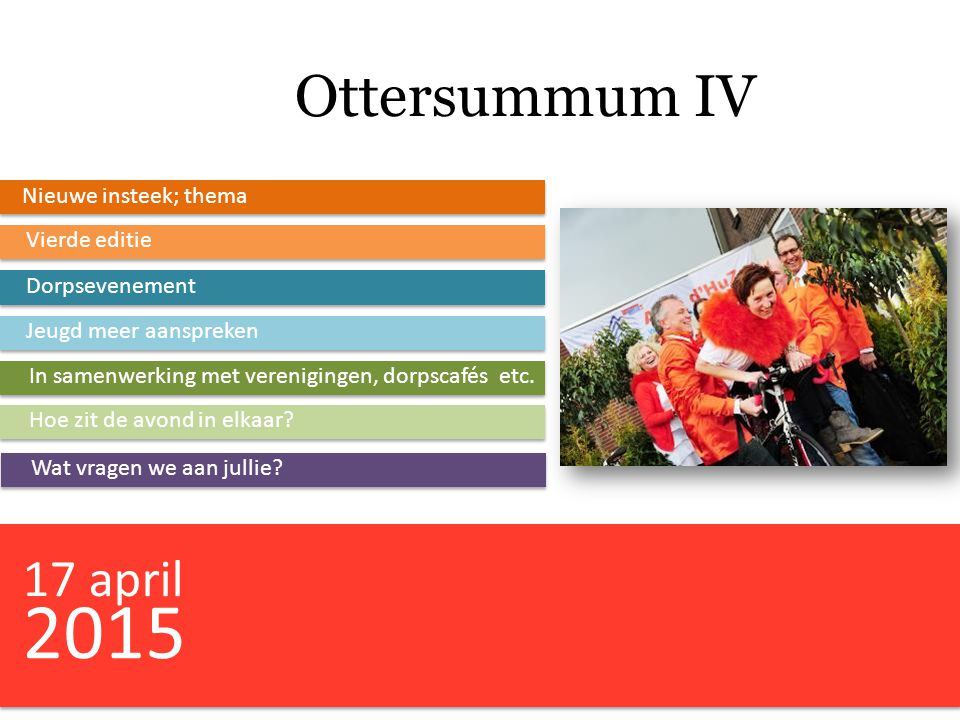 2015 Ottersummum IV 17 april Nieuwe insteek; thema Vierde editie