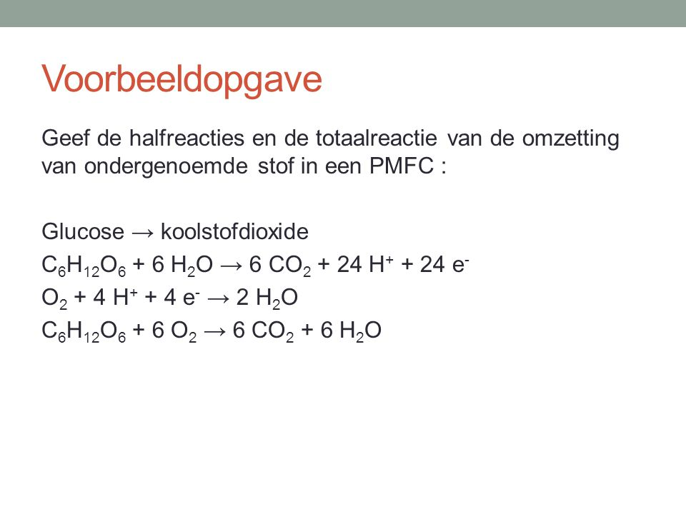 Voorbeeldopgave Geef de halfreacties en de totaalreactie van de omzetting van ondergenoemde stof in een PMFC :