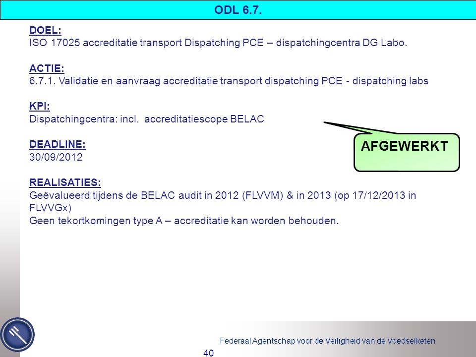 ODL 6.7. DOEL: ISO 17025 accreditatie transport Dispatching PCE – dispatchingcentra DG Labo. ACTIE: