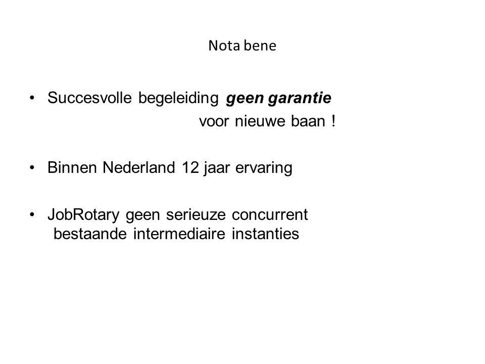Nota bene Succesvolle begeleiding geen garantie. voor nieuwe baan ! Binnen Nederland 12 jaar ervaring.