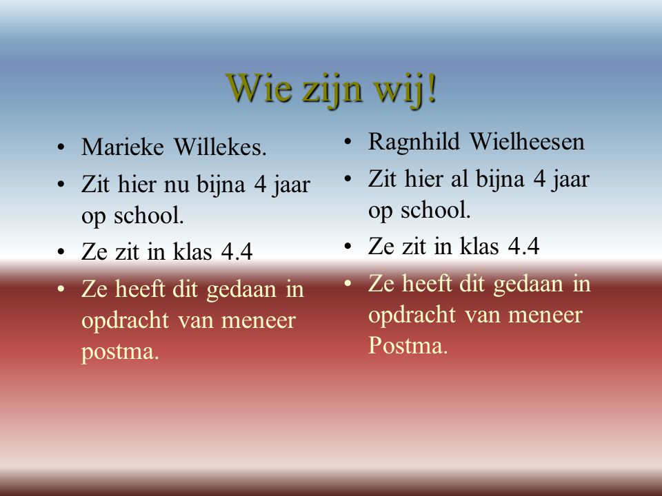 Wie zijn wij! Ragnhild Wielheesen Marieke Willekes.