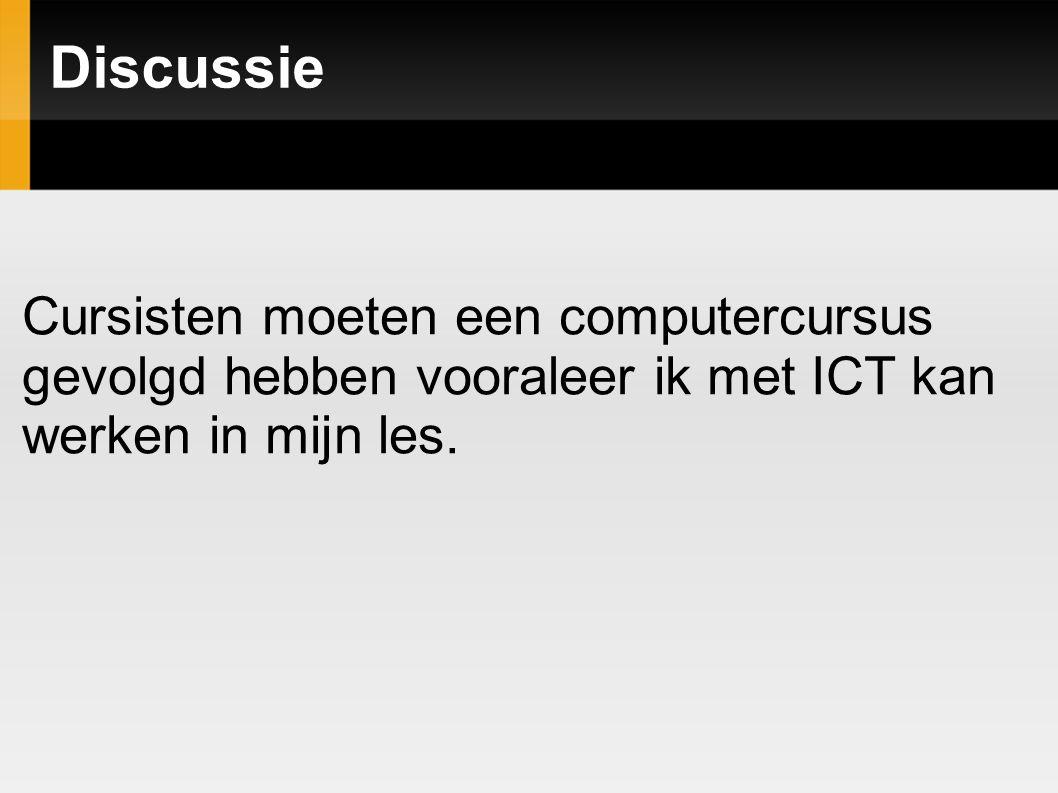 Discussie Cursisten moeten een computercursus gevolgd hebben vooraleer ik met ICT kan werken in mijn les.