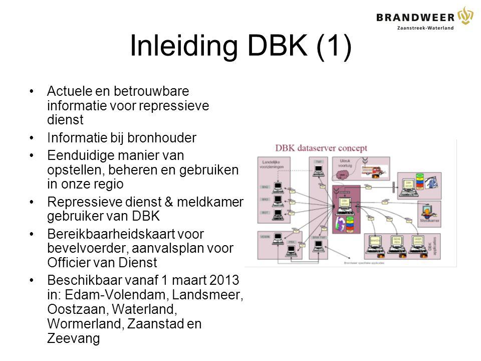Inleiding DBK (1) Actuele en betrouwbare informatie voor repressieve dienst. Informatie bij bronhouder.