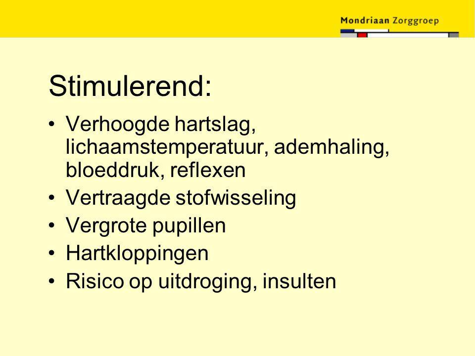 Stimulerend: Verhoogde hartslag, lichaamstemperatuur, ademhaling, bloeddruk, reflexen. Vertraagde stofwisseling.